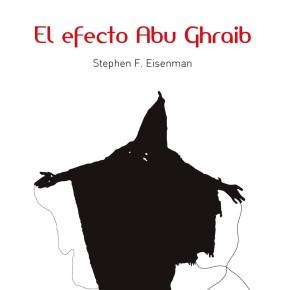 Stephen F. Eisenman. El efecto AbuGhraib